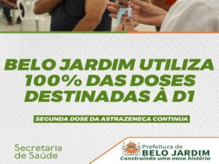 Belo Jardim utiliza 100% das doses de D1 (primeira dose)
